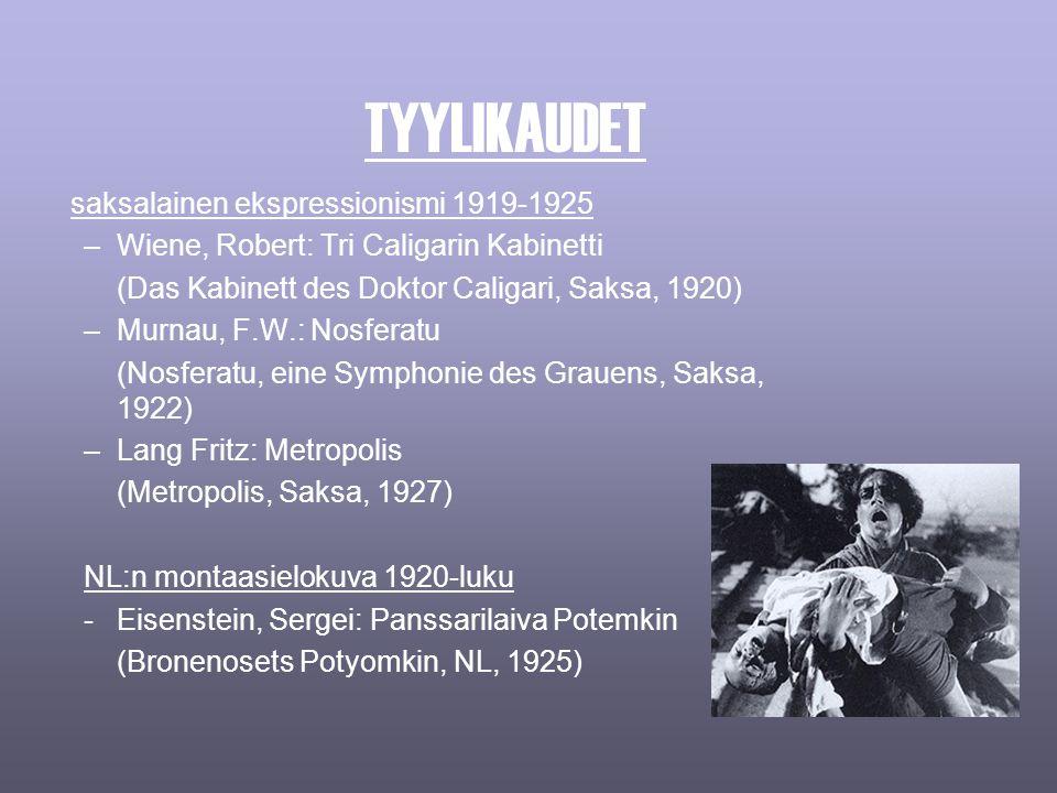 saksalainen ekspressionismi 1919-1925 –Wiene, Robert: Tri Caligarin Kabinetti (Das Kabinett des Doktor Caligari, Saksa, 1920) –Murnau, F.W.: Nosferatu (Nosferatu, eine Symphonie des Grauens, Saksa, 1922) –Lang Fritz: Metropolis (Metropolis, Saksa, 1927) NL:n montaasielokuva 1920-luku -Eisenstein, Sergei: Panssarilaiva Potemkin (Bronenosets Potyomkin, NL, 1925) TYYLIKAUDET
