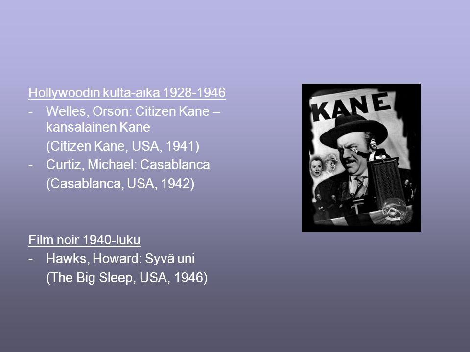 Hollywoodin kulta-aika 1928-1946 -Welles, Orson: Citizen Kane – kansalainen Kane (Citizen Kane, USA, 1941) -Curtiz, Michael: Casablanca (Casablanca, USA, 1942) Film noir 1940-luku -Hawks, Howard: Syvä uni (The Big Sleep, USA, 1946)