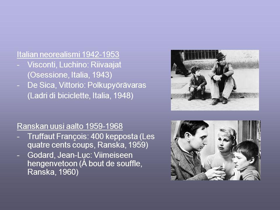 Italian neorealismi 1942-1953 -Visconti, Luchino: Riivaajat (Osessione, Italia, 1943) -De Sica, Vittorio: Polkupyörävaras (Ladri di biciclette, Italia, 1948) Ranskan uusi aalto 1959-1968 -Truffaut François: 400 kepposta (Les quatre cents coups, Ranska, 1959) -Godard, Jean-Luc: Viimeiseen hengenvetoon (À bout de souffle, Ranska, 1960)