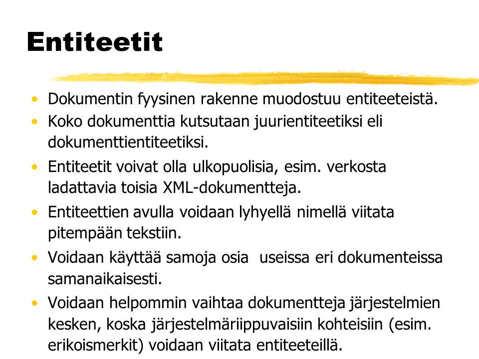 Entiteetit •Dokumentin fyysinen rakenne muodostuu entiteeteistä.