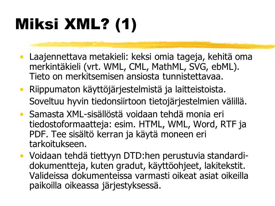 Miksi XML. (1) •Laajennettava metakieli: keksi omia tageja, kehitä oma merkintäkieli (vrt.
