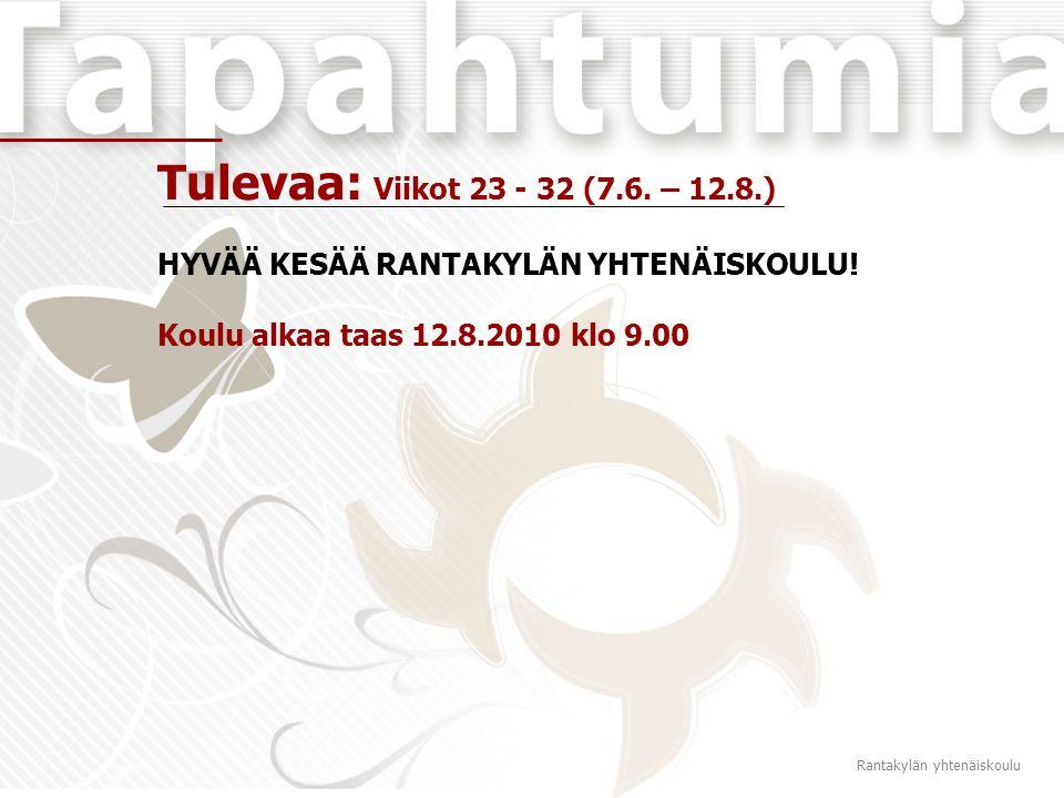 Tulevaa: Viikot 23 - 32 (7.6. – 12.8.) HYVÄÄ KESÄÄ RANTAKYLÄN YHTENÄISKOULU.