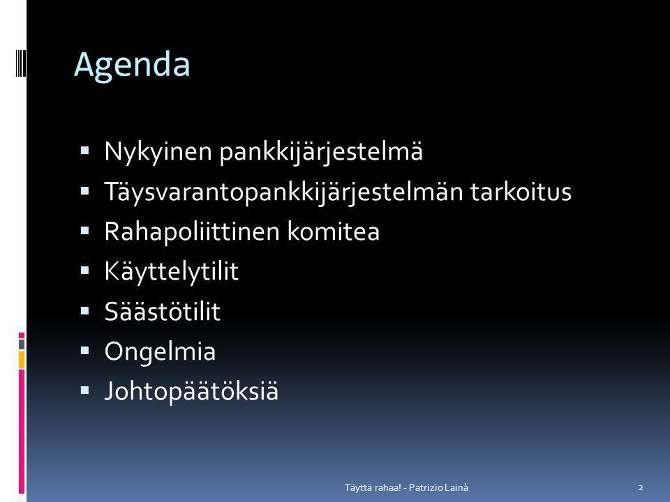 Agenda  Nykyinen pankkijärjestelmä  Täysvarantopankkijärjestelmän tarkoitus  Rahapoliittinen komitea  Käyttelytilit  Säästötilit  Ongelmia  Johtopäätöksiä 2 Täyttä rahaa.