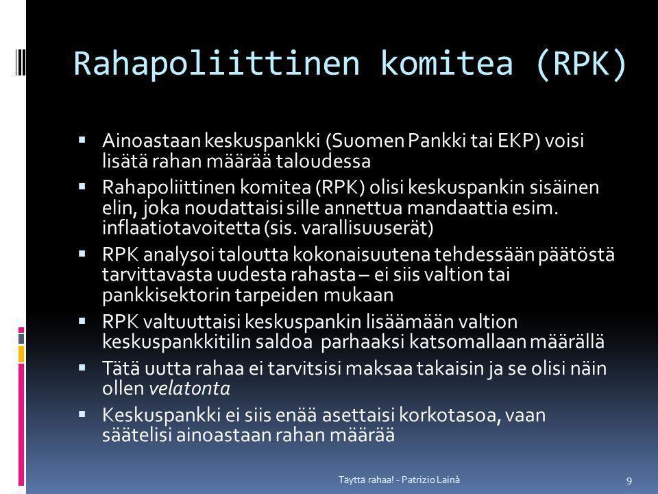 Rahapoliittinen komitea (RPK)  Ainoastaan keskuspankki (Suomen Pankki tai EKP) voisi lisätä rahan määrää taloudessa  Rahapoliittinen komitea (RPK) olisi keskuspankin sisäinen elin, joka noudattaisi sille annettua mandaattia esim.