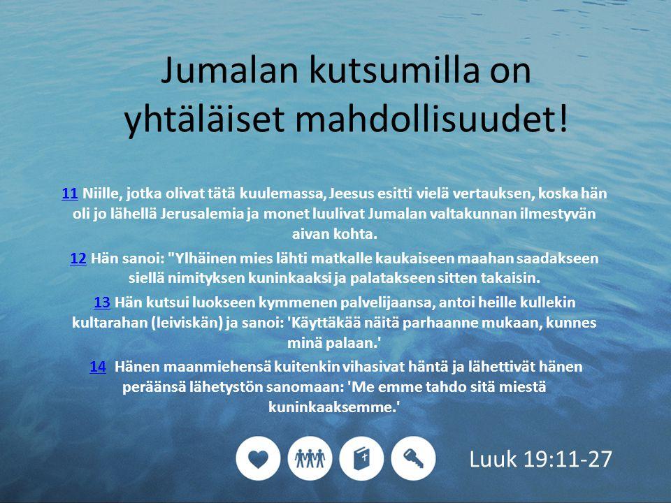 1111 Niille, jotka olivat tätä kuulemassa, Jeesus esitti vielä vertauksen, koska hän oli jo lähellä Jerusalemia ja monet luulivat Jumalan valtakunnan ilmestyvän aivan kohta.