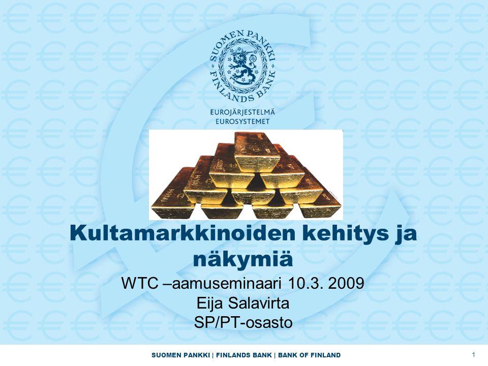 SUOMEN PANKKI | FINLANDS BANK | BANK OF FINLAND 1 Kultamarkkinoiden kehitys ja näkymiä WTC –aamuseminaari 10.3.
