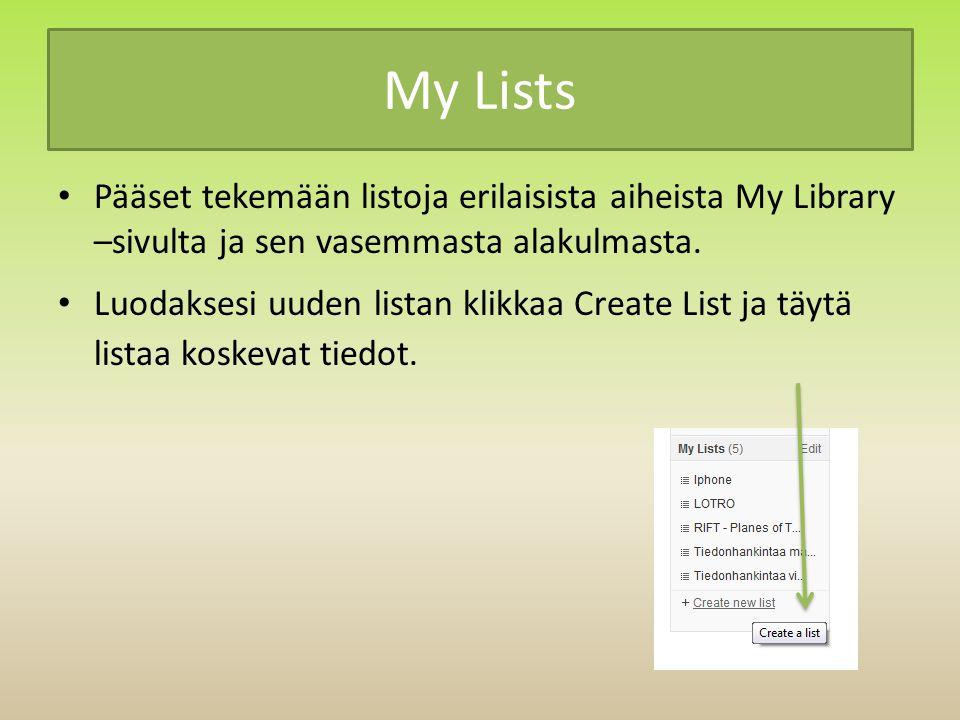 My Lists Pääset tekemään listoja erilaisista aiheista My Library –sivulta ja sen vasemmasta alakulmasta.