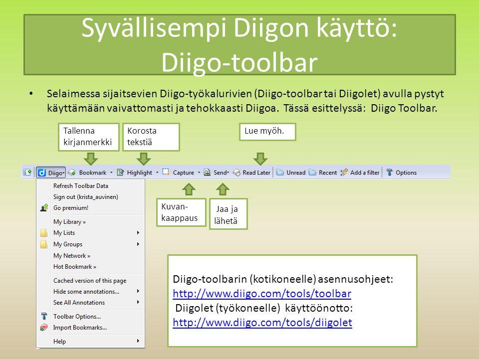 Syvällisempi Diigon käyttö: Diigo-toolbar Selaimessa sijaitsevien Diigo-työkalurivien (Diigo-toolbar tai Diigolet) avulla pystyt käyttämään vaivattomasti ja tehokkaasti Diigoa.