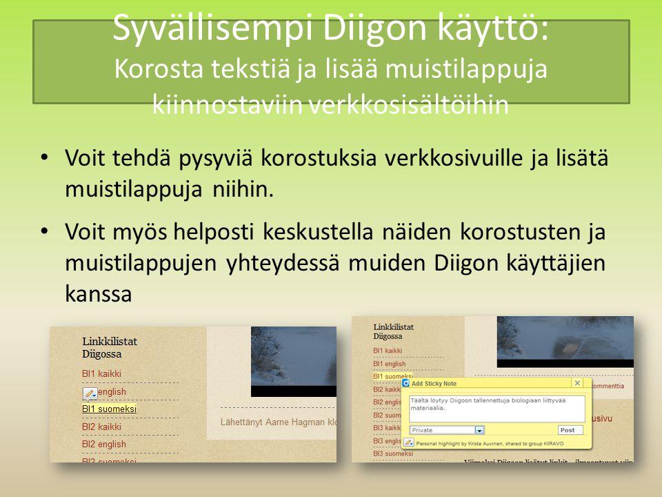 Syvällisempi Diigon käyttö: Korosta tekstiä ja lisää muistilappuja kiinnostaviin verkkosisältöihin Voit tehdä pysyviä korostuksia verkkosivuille ja lisätä muistilappuja niihin.