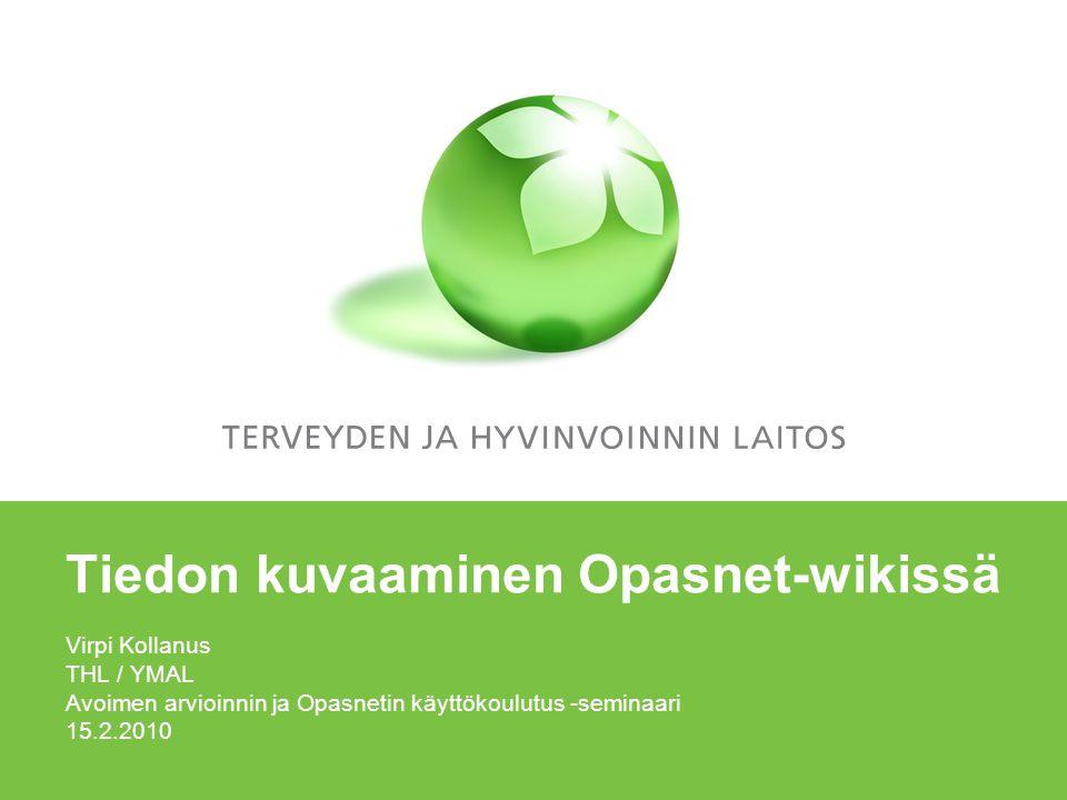 Tiedon kuvaaminen Opasnet-wikissä Virpi Kollanus THL / YMAL Avoimen arvioinnin ja Opasnetin käyttökoulutus -seminaari 15.2.2010