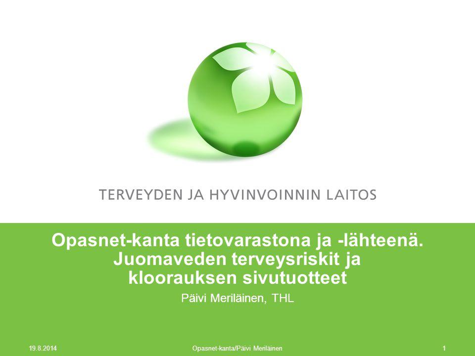 19.8.2014 Opasnet-kanta/Päivi Meriläinen1 Opasnet-kanta tietovarastona ja -lähteenä.