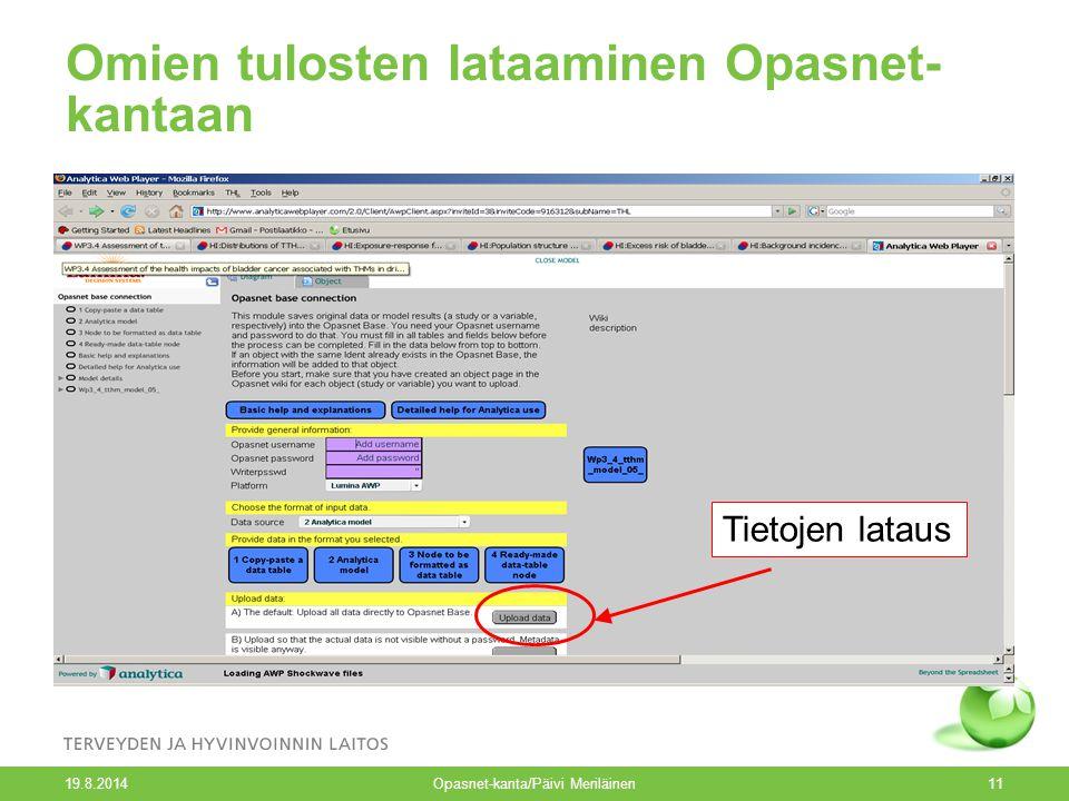 19.8.2014 Opasnet-kanta/Päivi Meriläinen11 Omien tulosten lataaminen Opasnet- kantaan Tietojen lataus