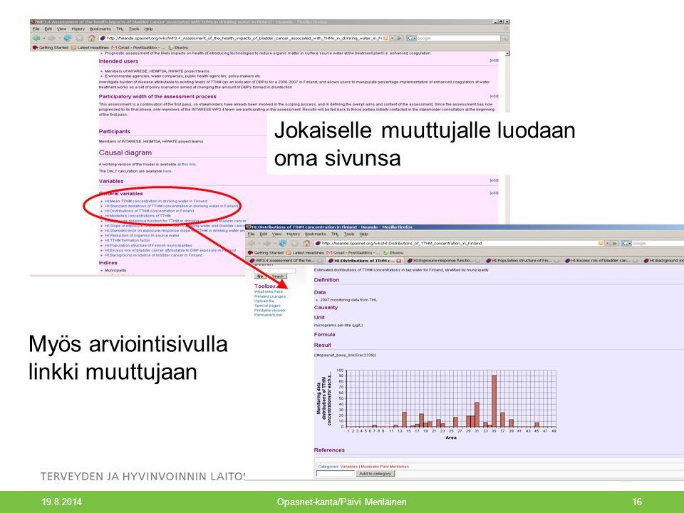 19.8.2014 Opasnet-kanta/Päivi Meriläinen16 Jokaiselle muuttujalle luodaan oma sivunsa Myös arviointisivulla linkki muuttujaan
