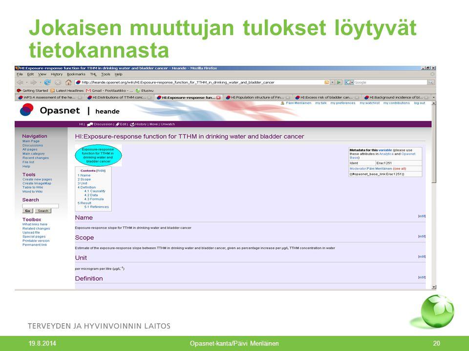 19.8.2014 Opasnet-kanta/Päivi Meriläinen20 Jokaisen muuttujan tulokset löytyvät tietokannasta
