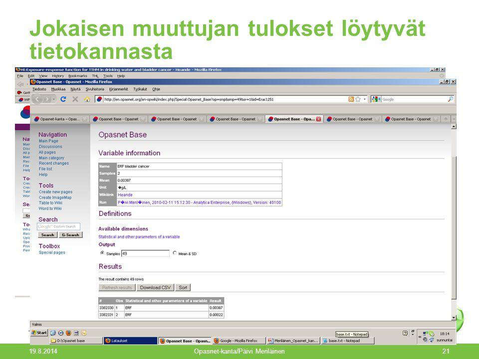 19.8.2014 Opasnet-kanta/Päivi Meriläinen21 Jokaisen muuttujan tulokset löytyvät tietokannasta