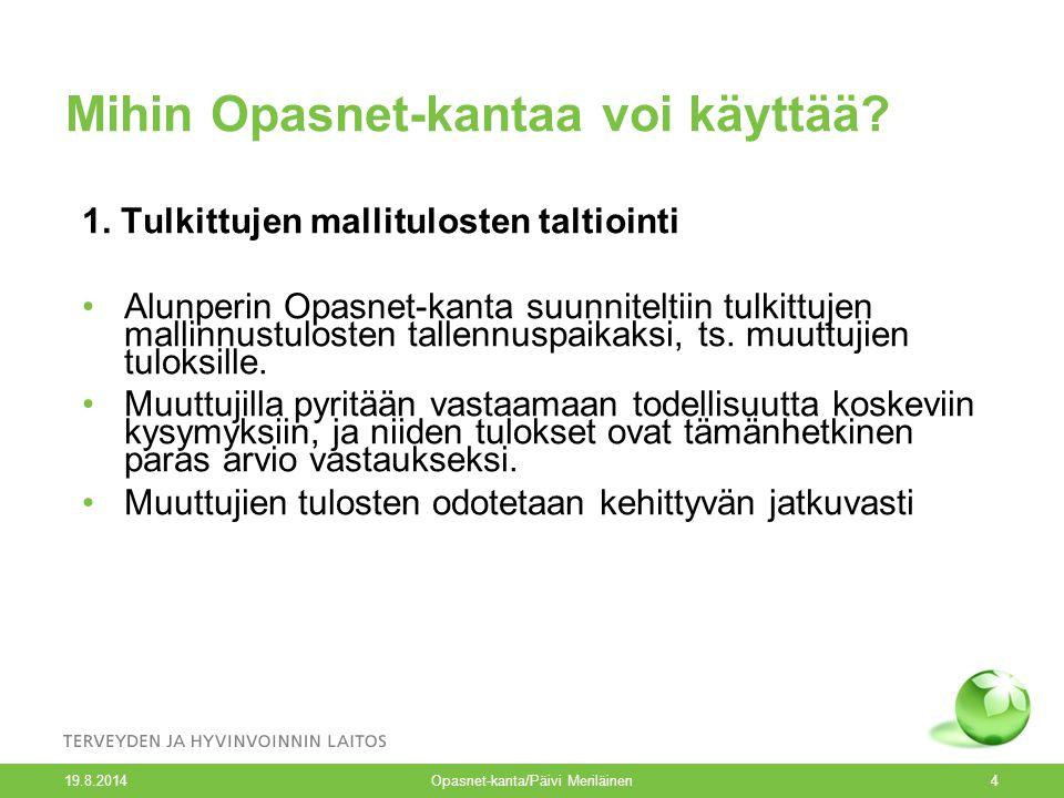 19.8.2014 Opasnet-kanta/Päivi Meriläinen4 Mihin Opasnet-kantaa voi käyttää.