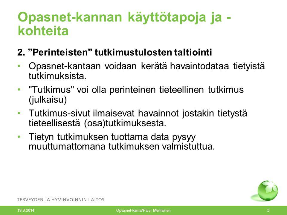 19.8.2014 Opasnet-kanta/Päivi Meriläinen5 Opasnet-kannan käyttötapoja ja - kohteita 2.