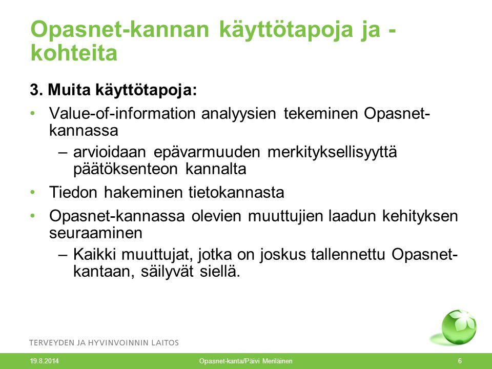 19.8.2014 Opasnet-kanta/Päivi Meriläinen6 Opasnet-kannan käyttötapoja ja - kohteita 3.