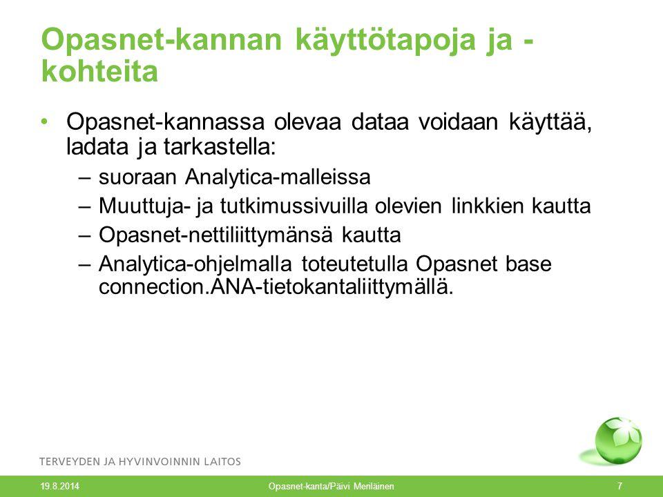 Opasnet-kannan käyttötapoja ja - kohteita Opasnet-kannassa olevaa dataa voidaan käyttää, ladata ja tarkastella: –suoraan Analytica-malleissa –Muuttuja- ja tutkimussivuilla olevien linkkien kautta –Opasnet-nettiliittymänsä kautta –Analytica-ohjelmalla toteutetulla Opasnet base connection.ANA-tietokantaliittymällä.