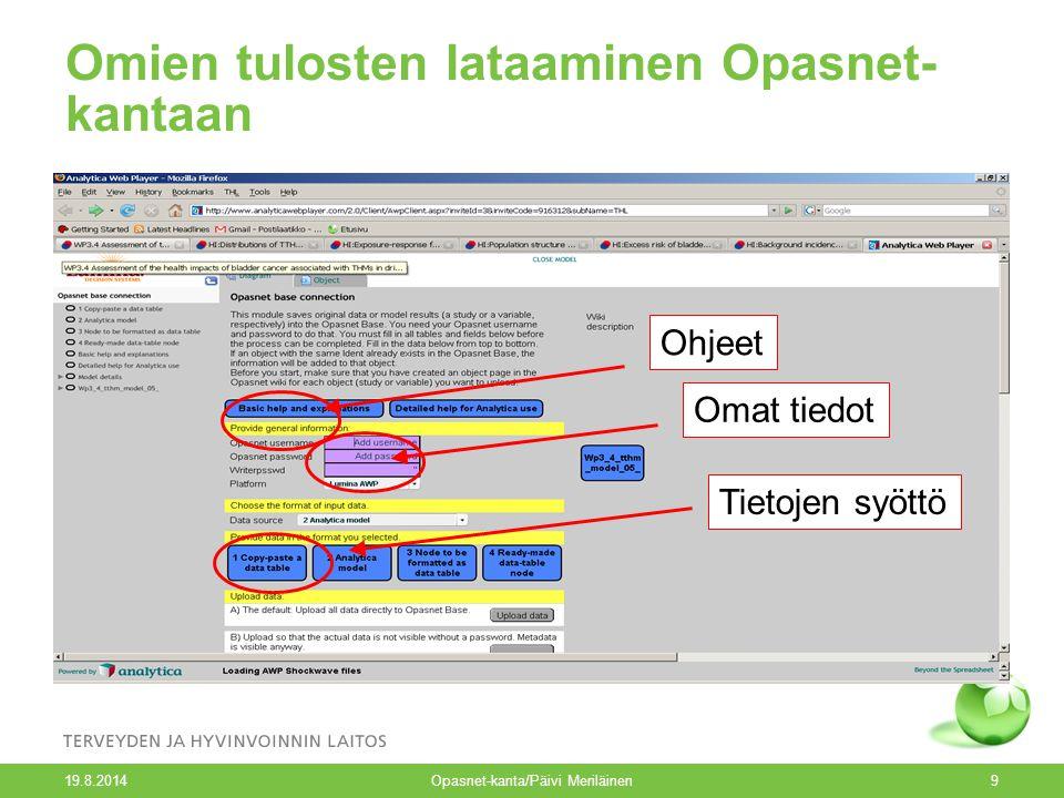 19.8.2014 Opasnet-kanta/Päivi Meriläinen9 Omien tulosten lataaminen Opasnet- kantaan Ohjeet Omat tiedot Tietojen syöttö