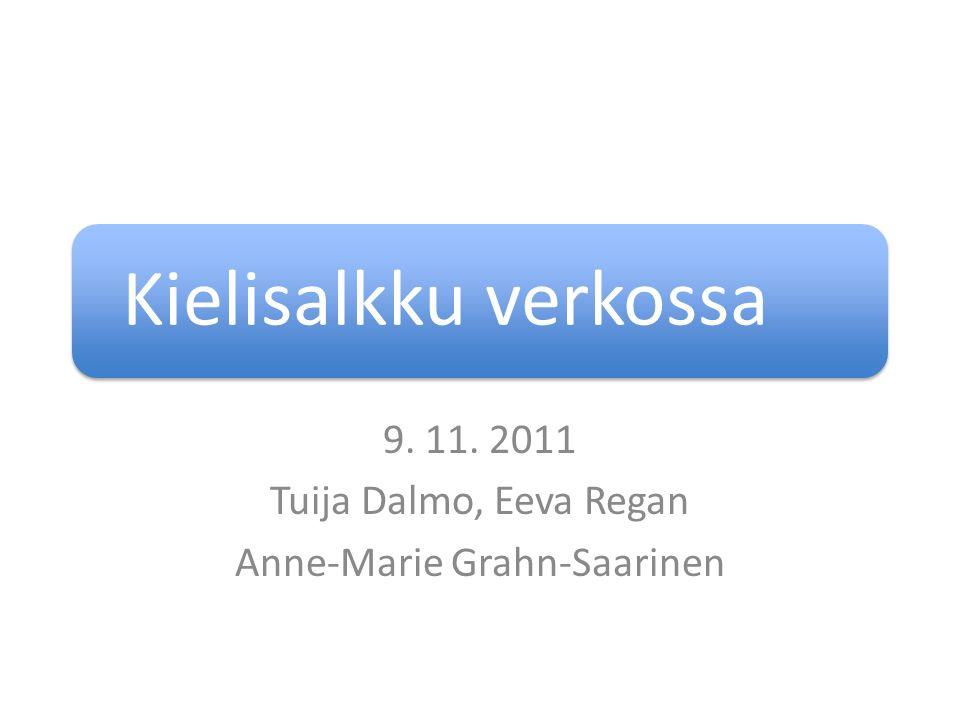 Kielisalkku verkossa 9. 11. 2011 Tuija Dalmo, Eeva Regan Anne-Marie Grahn-Saarinen
