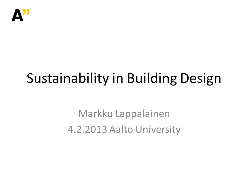 Markku Lappalainen Aalto University Sustainability in Building Design