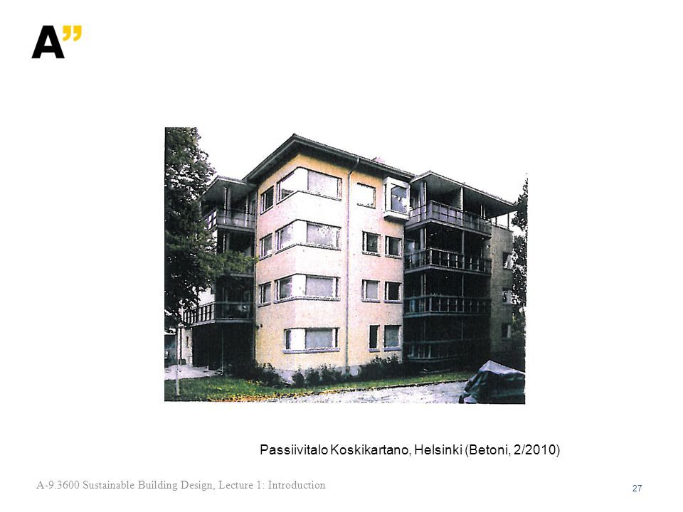 Passiivitalo Koskikartano, Helsinki (Betoni, 2/2010) 27 A Sustainable Building Design, Lecture 1: Introduction