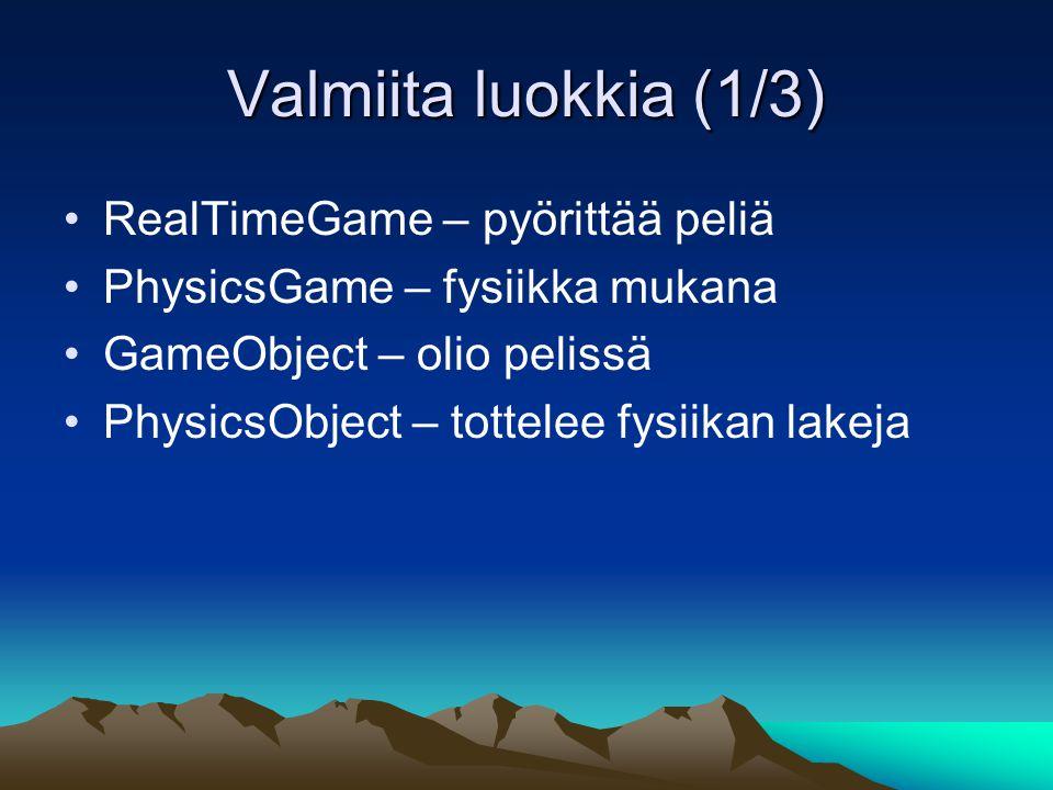 Valmiita luokkia (1/3) RealTimeGame – pyörittää peliä PhysicsGame – fysiikka mukana GameObject – olio pelissä PhysicsObject – tottelee fysiikan lakeja