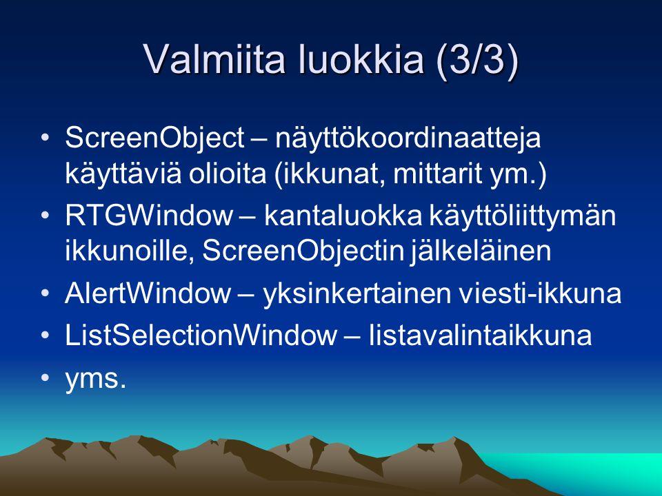 Valmiita luokkia (3/3) ScreenObject – näyttökoordinaatteja käyttäviä olioita (ikkunat, mittarit ym.) RTGWindow – kantaluokka käyttöliittymän ikkunoille, ScreenObjectin jälkeläinen AlertWindow – yksinkertainen viesti-ikkuna ListSelectionWindow – listavalintaikkuna yms.