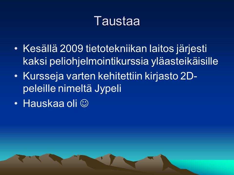 Taustaa Kesällä 2009 tietotekniikan laitos järjesti kaksi peliohjelmointikurssia yläasteikäisille Kursseja varten kehitettiin kirjasto 2D- peleille nimeltä Jypeli Hauskaa oli