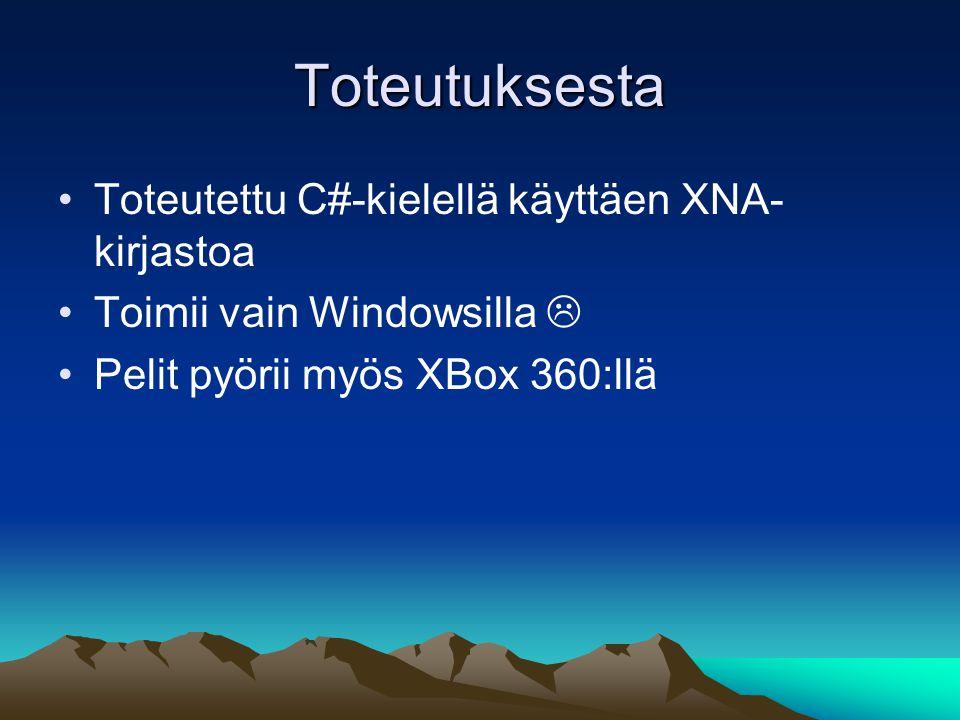Toteutuksesta Toteutettu C#-kielellä käyttäen XNA- kirjastoa Toimii vain Windowsilla  Pelit pyörii myös XBox 360:llä