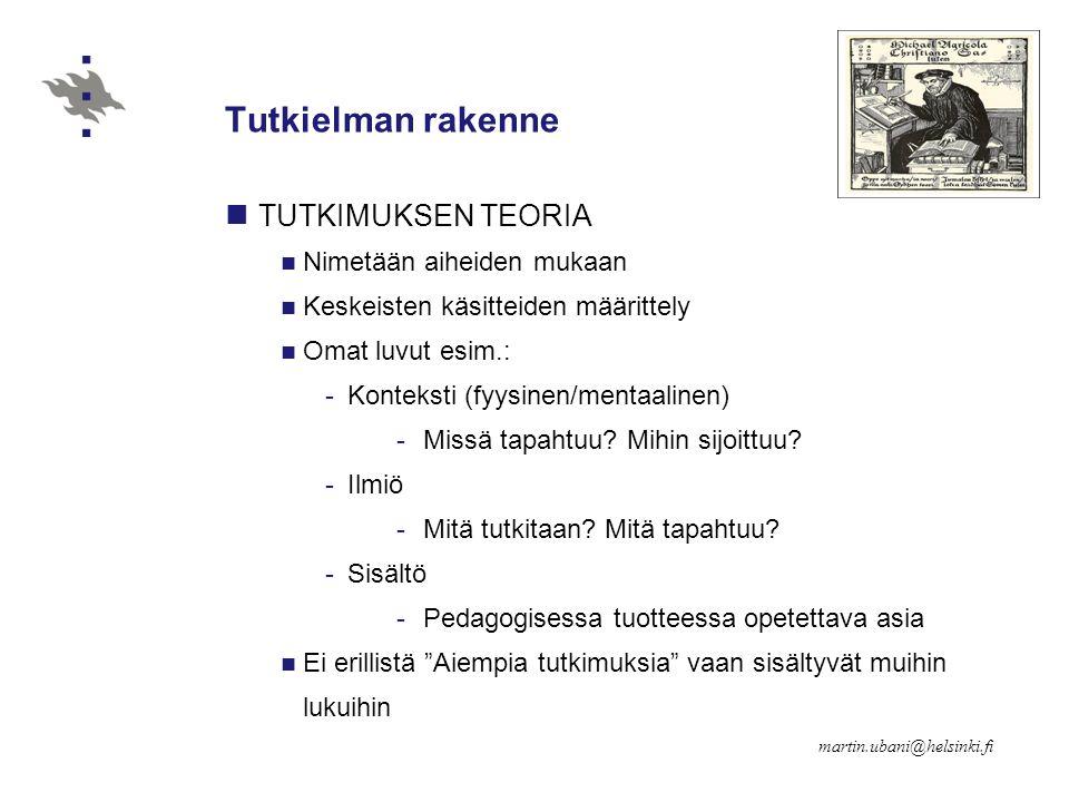 Tutkielman rakenne TUTKIMUKSEN TEORIA Nimetään aiheiden mukaan Keskeisten käsitteiden määrittely Omat luvut esim.: -Konteksti (fyysinen/mentaalinen) -Missä tapahtuu.