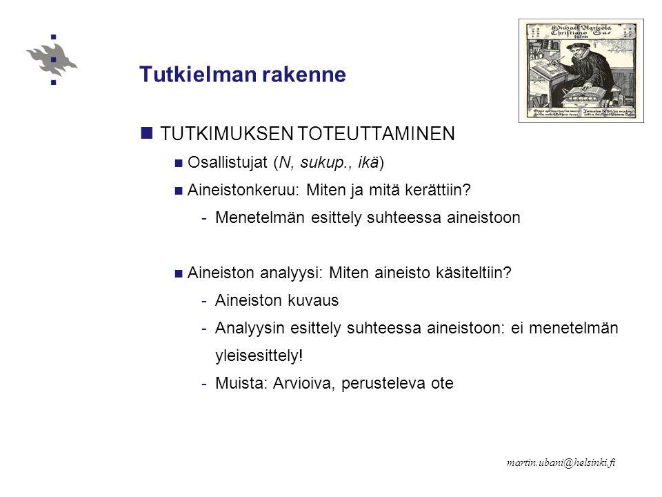 Tutkielman rakenne TUTKIMUKSEN TOTEUTTAMINEN Osallistujat (N, sukup., ikä) Aineistonkeruu: Miten ja mitä kerättiin.
