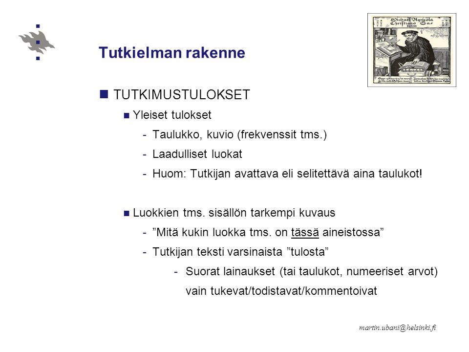 Tutkielman rakenne TUTKIMUSTULOKSET Yleiset tulokset -Taulukko, kuvio (frekvenssit tms.) -Laadulliset luokat -Huom: Tutkijan avattava eli selitettävä aina taulukot.