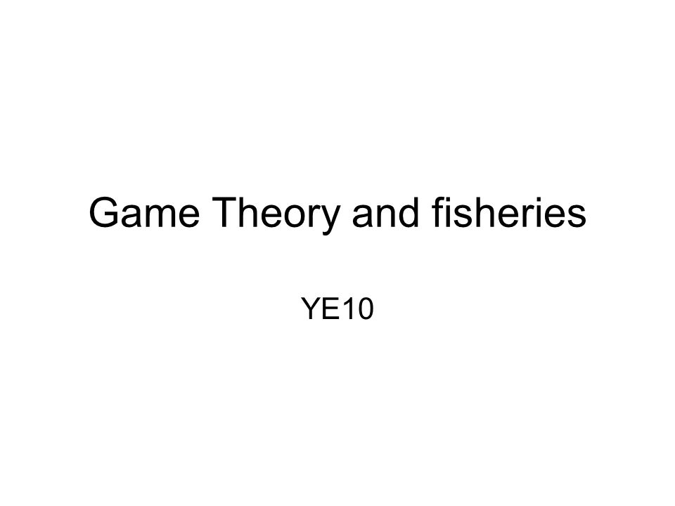 Game Theory and fisheries YE10