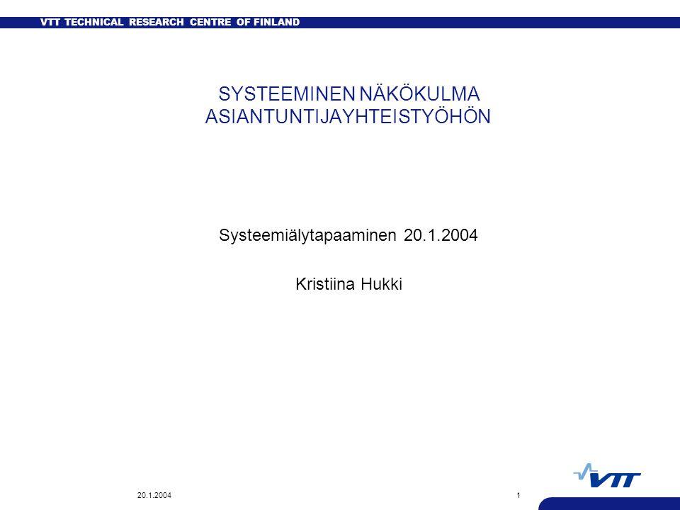 VTT TECHNICAL RESEARCH CENTRE OF FINLAND 20.1.20041 SYSTEEMINEN NÄKÖKULMA ASIANTUNTIJAYHTEISTYÖHÖN Systeemiälytapaaminen 20.1.2004 Kristiina Hukki