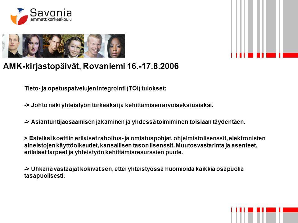AMK-kirjastopäivät, Rovaniemi 16.-17.8.2006 Tieto- ja opetuspalvelujen integrointi (TOI) tulokset: -> Johto näki yhteistyön tärkeäksi ja kehittämisen arvoiseksi asiaksi.