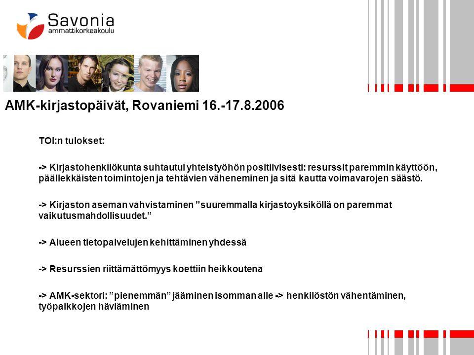 AMK-kirjastopäivät, Rovaniemi 16.-17.8.2006 TOI:n tulokset: -> Kirjastohenkilökunta suhtautui yhteistyöhön positiivisesti: resurssit paremmin käyttöön, päällekkäisten toimintojen ja tehtävien väheneminen ja sitä kautta voimavarojen säästö.