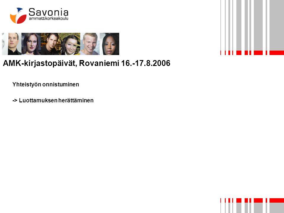 AMK-kirjastopäivät, Rovaniemi 16.-17.8.2006 Yhteistyön onnistuminen -> Luottamuksen herättäminen