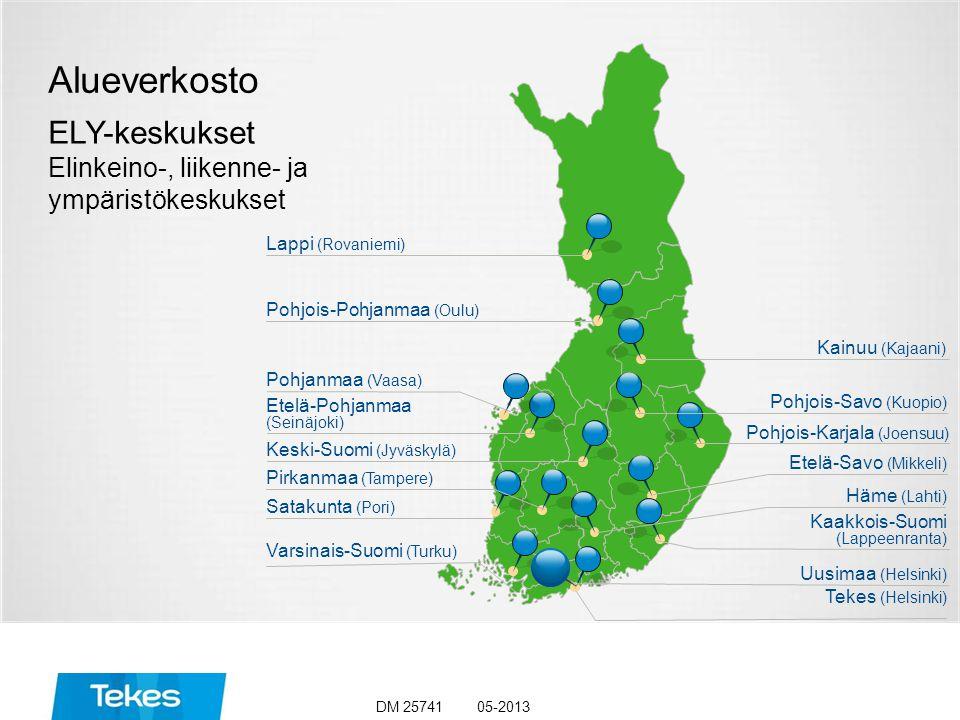 Alueverkosto ELY-keskukset Elinkeino-, liikenne- ja ympäristökeskukset Lappi (Rovaniemi) Keski-Suomi (Jyväskylä) Pirkanmaa (Tampere) Satakunta (Pori) Varsinais-Suomi (Turku) Etelä-Pohjanmaa (Seinäjoki) Pohjois-Pohjanmaa (Oulu) Pohjanmaa (Vaasa) Häme (Lahti) Kainuu (Kajaani) Uusimaa (Helsinki) Tekes (Helsinki) Pohjois-Savo (Kuopio) Pohjois-Karjala (Joensuu) Etelä-Savo (Mikkeli) Kaakkois-Suomi (Lappeenranta) 05-2013DM 25741
