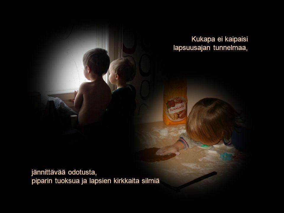 Kukapa ei kaipaisi lapsuusajan tunnelmaa, jännittävää odotusta, piparin tuoksua ja lapsien kirkkaita silmiä