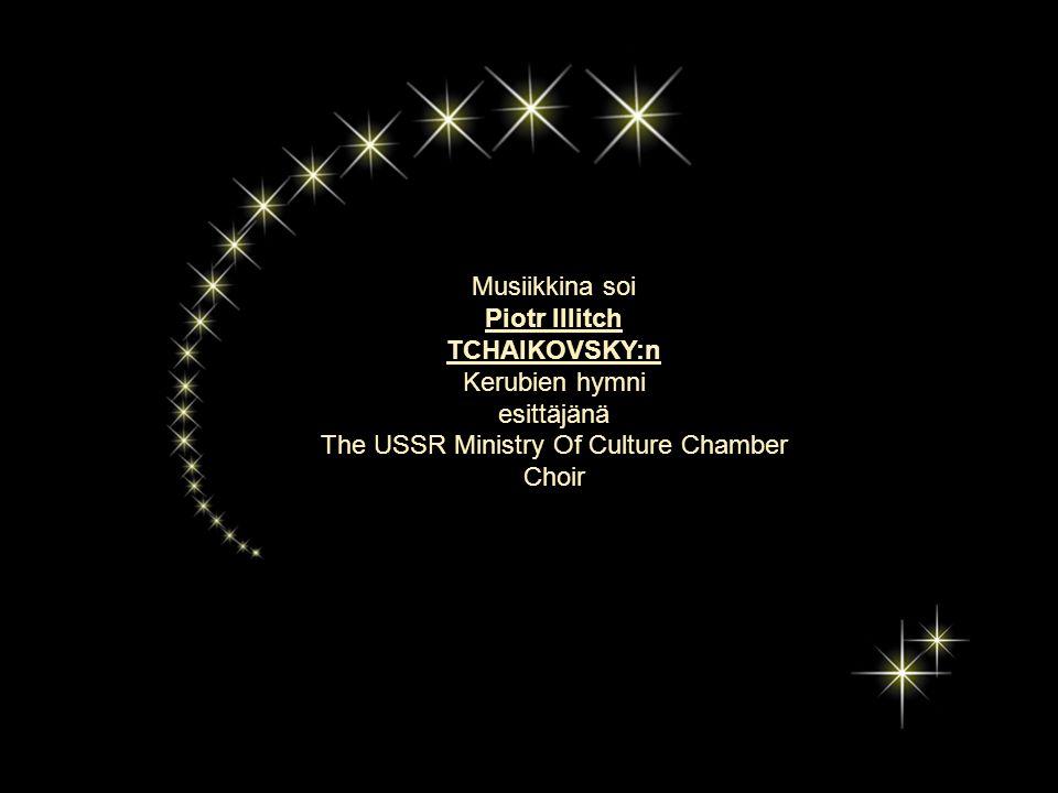 Musiikkina soi Piotr Illitch TCHAIKOVSKY:n Kerubien hymni esittäjänä The USSR Ministry Of Culture Chamber Choir