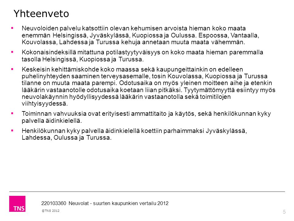 5 ©TNS 2012 220103360 Neuvolat - suurten kaupunkien vertailu 2012  Neuvoloiden palvelu katsottiin olevan kehumisen arvoista hieman koko maata enemmän Helsingissä, Jyväskylässä, Kuopiossa ja Oulussa.
