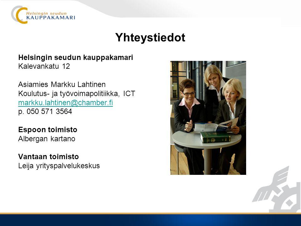 Yhteystiedot Helsingin seudun kauppakamari Kalevankatu 12 Asiamies Markku Lahtinen Koulutus- ja työvoimapolitiikka, ICT markku.lahtinen@chamber.fi p.