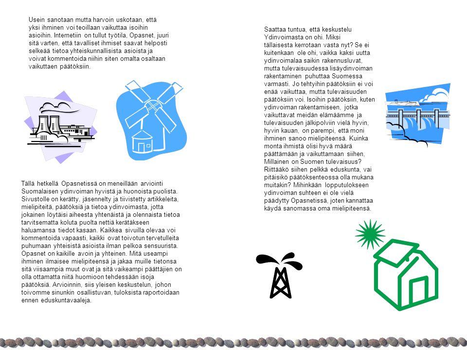 Tällä hetkellä Opasnetissä on meneillään arviointi Suomalaisen ydinvoiman hyvistä ja huonoista puolista.