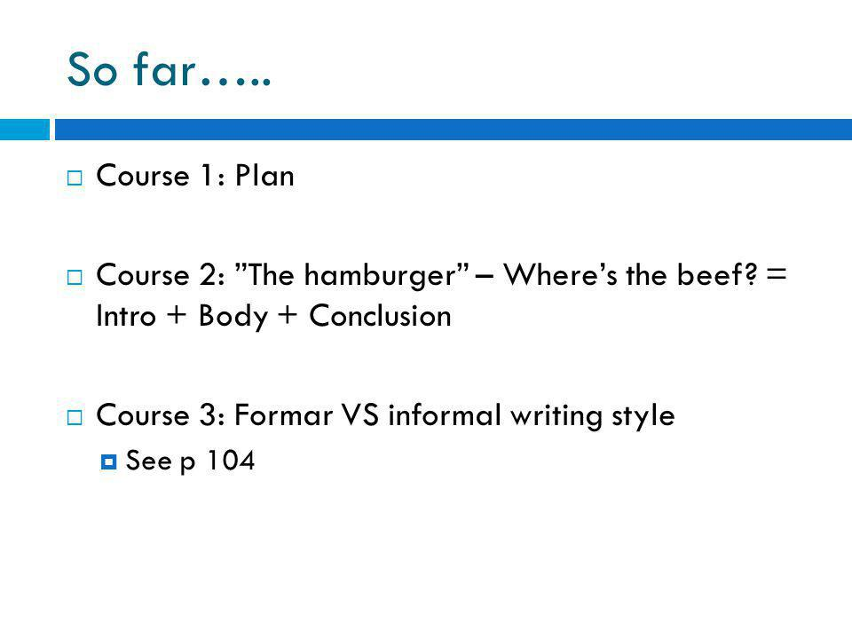 So far…..  Course 1: Plan  Course 2: The hamburger – Where's the beef.