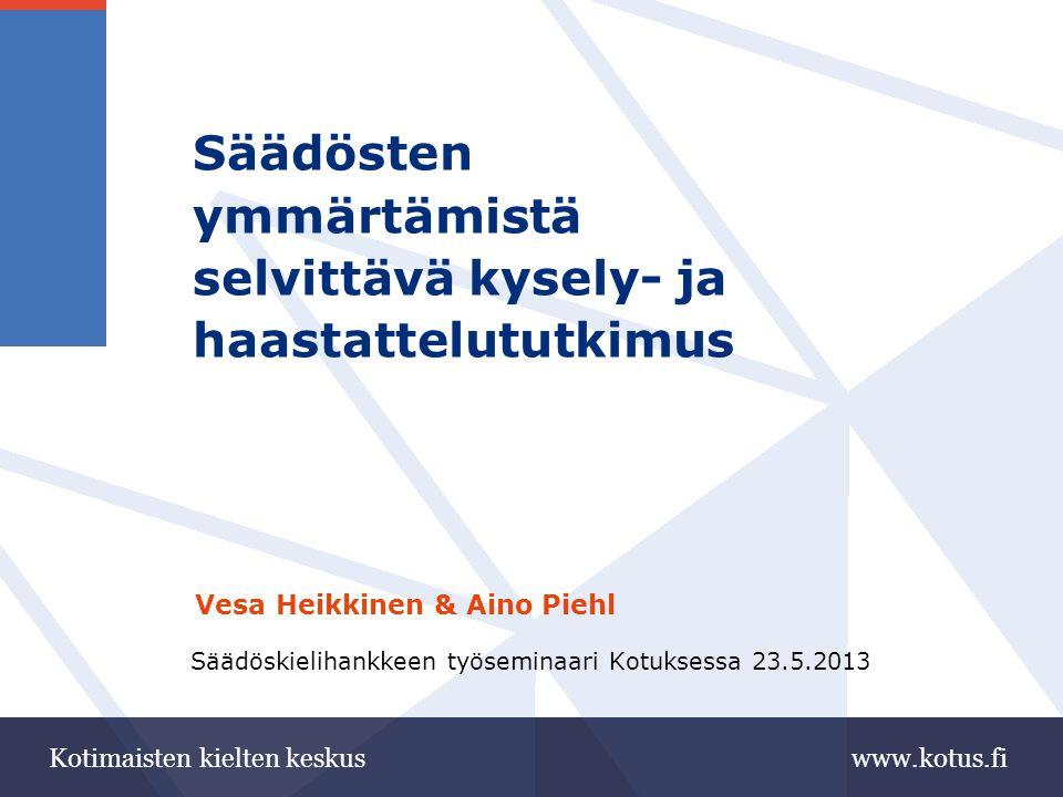 www.kotus.fiKotimaisten kielten keskus Säädösten ymmärtämistä selvittävä kysely- ja haastattelututkimus Vesa Heikkinen & Aino Piehl Säädöskielihankkeen työseminaari Kotuksessa 23.5.2013