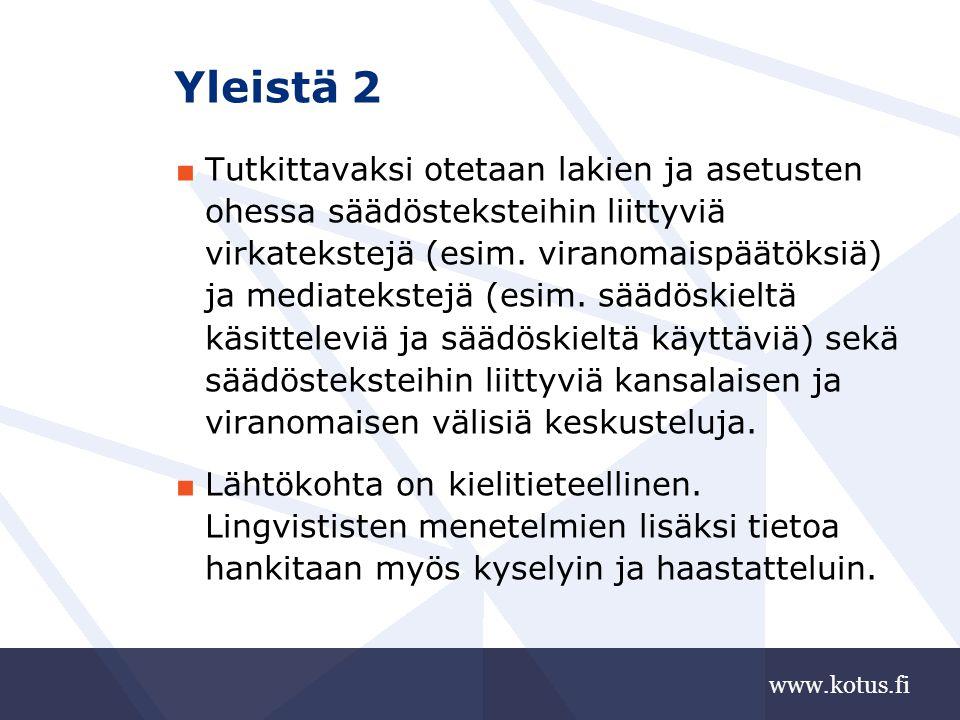 www.kotus.fi Yleistä 2 ■ Tutkittavaksi otetaan lakien ja asetusten ohessa säädösteksteihin liittyviä virkatekstejä (esim.