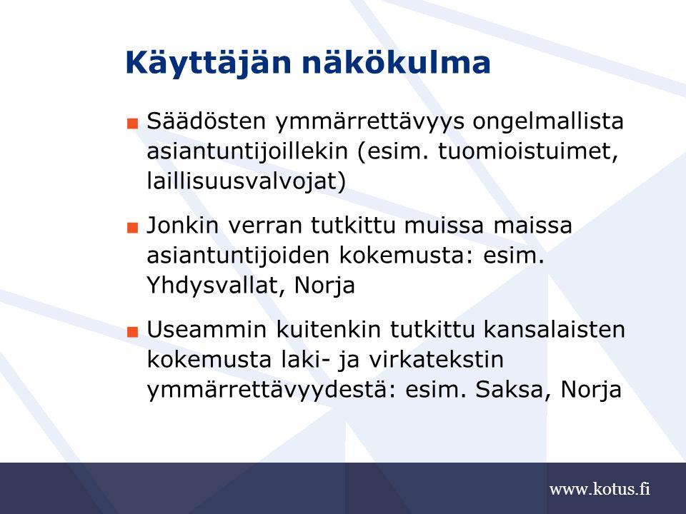 www.kotus.fi Käyttäjän näkökulma ■ Säädösten ymmärrettävyys ongelmallista asiantuntijoillekin (esim.