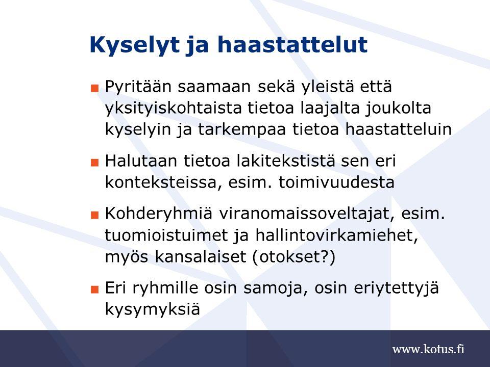 www.kotus.fi Kyselyt ja haastattelut ■ Pyritään saamaan sekä yleistä että yksityiskohtaista tietoa laajalta joukolta kyselyin ja tarkempaa tietoa haastatteluin ■ Halutaan tietoa lakitekstistä sen eri konteksteissa, esim.